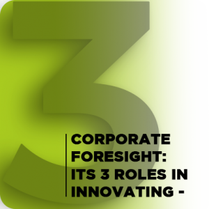 Corporate Foresight Its Three Roles in Enhancing